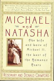 Michael and Natasha: The Life And Love Of Michael 11, The Last Of The Romanov Tsars ,