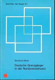 Deutsche Grenzgänger in der Nordwestschweiz : Pendlerverflechtungen am Hochrhein, Schriften der Regio 9.1