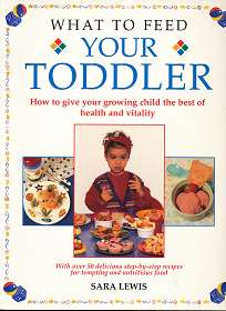 What to Feed Your Toddler: How to Give Your Growing Child the Best of Health and Vitality: Nutritious and Delicious Recipes to Give Your Child a Healthy Start in Life ,