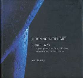 Public Spaces: Lighting Solutions for Exhibitions, Museums and Historic Spaces: Lighting Solutions for Exhibitions, Museums, and Historic Places (Designing with Light)