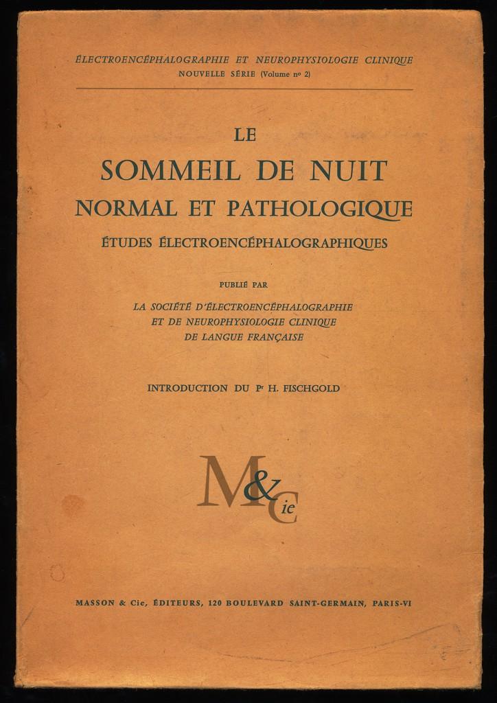 Le Sommeil de nuit normal et Pathologique. Etudes électroencéphalographiques.