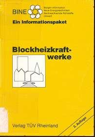 Blockheizkraftwerke : ein Informationspaket, Hrsg.: Fachinformationszentrum Karlsruhe, Gesellschaft für Wissenschaftlich-Technische Information mbH. [BINE, Bürger-Information Neue Energietechniken, Nachwachsende Rohstoffe, Umwelt]