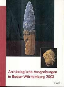 Archäologische Ausgrabungen in Baden-Württemberg 2003,