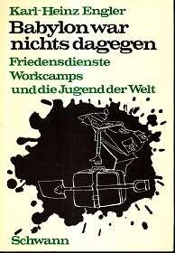 Babylon war nichts dagegen : Friedensdienste, Workcamps und die Jugend der Welt. [Ill.: Adolf Oehlen] ,