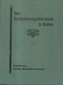 Die  Religionszugehörigkeit in Baden in den letzten 100 Jahren auf Grund amtlichen Materials, mit 26 Karten,