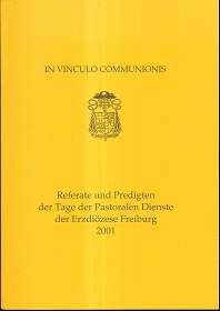 In Vinculo Communionis, Referate und Predigten der Tage der Pastoralen Dienste der Erzdiözese Freiburg 2001,