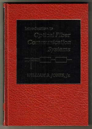 Introduction to Optical Fiber Communication Systems / William B. Jones.