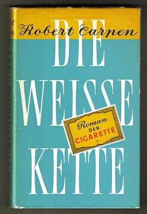 Carpen, Robert: Die weisse Kette : Roman der Cigarette.