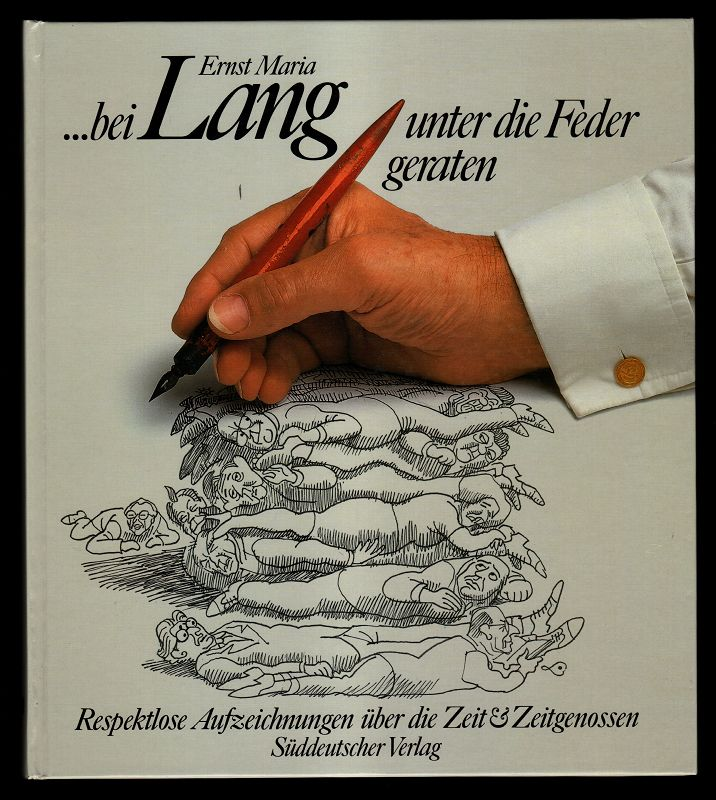 ... bei Ernst Maria Lang unter die Feder geraten. Respektlose Aufzeichnungen über die Zeit & Zeitgenossen.