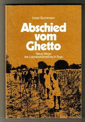 Abschied vom Ghetto : Neue Wege der Leprabekämpfung in Togo. Vision einer Zukunft, die heute beginnt. [Deutsches Aussätzigen-Hilfswerk e.V. (DAHW)]