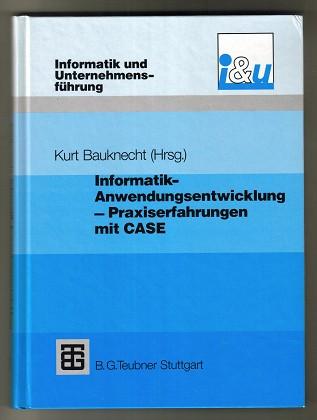 Informatik-Anwendungsentwicklung : Praxiserfahrungen mit CASE , Probleme, Lösungen und Erfahrungen bei Einführung und Einsatz von CASE. Informatik und Unternehmensführung.