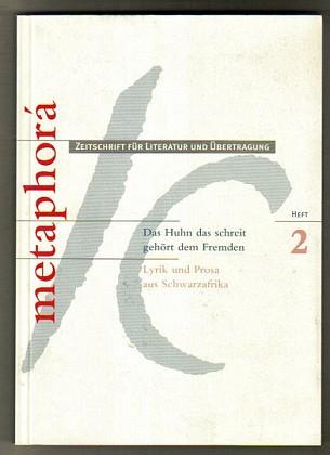 Das Huhn das schreit gehört dem Fremden : Lyrik und Prosa aus Schwarzafrika. Metaphora Zeitschrift für Literatur und Übertragung 2. Jahrgang, Nr. 2, Mai 1998.
