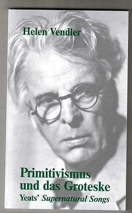Vendler, Helen Hennessy: Primitivismus und das Groteske : Yeats' Supernatural songs. Carl-Friedrich-von-Siemens-Stiftung, Themen Band 88.