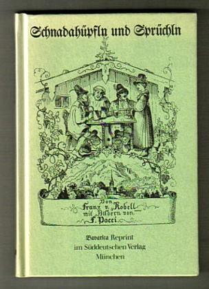 Schnadahüpfln und Sprüchln. [von Franz v. Kobell. Mit Bildern von F. Pocci], Bavarica-Reprint. [Nachdr. d. Ausg. München 1846]