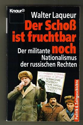 Der Schoß ist fruchtbar noch : Der militante Nationalismus der russischen Rechten. Mit einem aktuellen Vorw. vers. vollst. Taschenbuchausg.