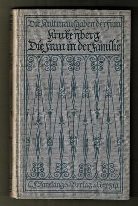 Die Frau in der Familie / von Elsbeth Krukenberg. Die Kultuaraufgaben der Frau, hrsg. von Prof. Dr. Jakob Wychgramm.