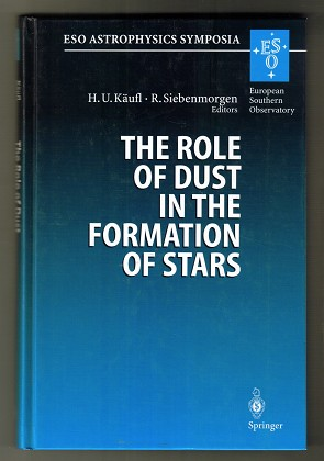 The Role of Dust in the Formation of Stars : Proceedings of the ESO Workshop. Held at Garching, Germany, 11 - 14 September 1995. ESO astrophysics symposia.