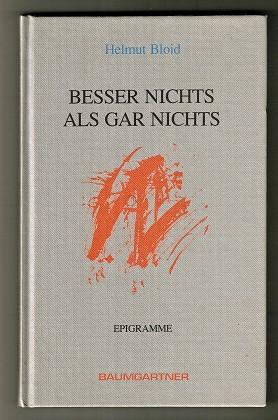 Besser nichts als gar nichts : Epigramme / Helmut Bloid. (Signiert)