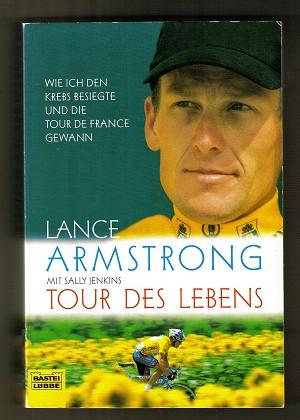 Tour des Lebens : Wie ich den Krebs besiegte und die Tour de France gewann.