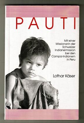 Pauti : Mit einer Missionarin der Schweizer Indianermission bei den Campa-Indianern in Peru / Lothar Käser. Telos-Dokumentation ; Nr. 2328. 2. Aufl.,