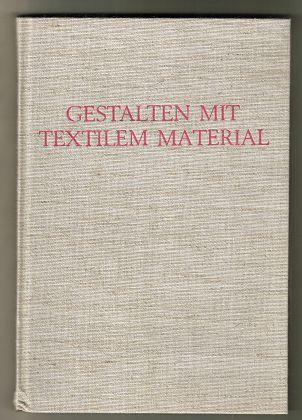 Gestalten mit textilem Material : Grundlagen und neue Anregungen.