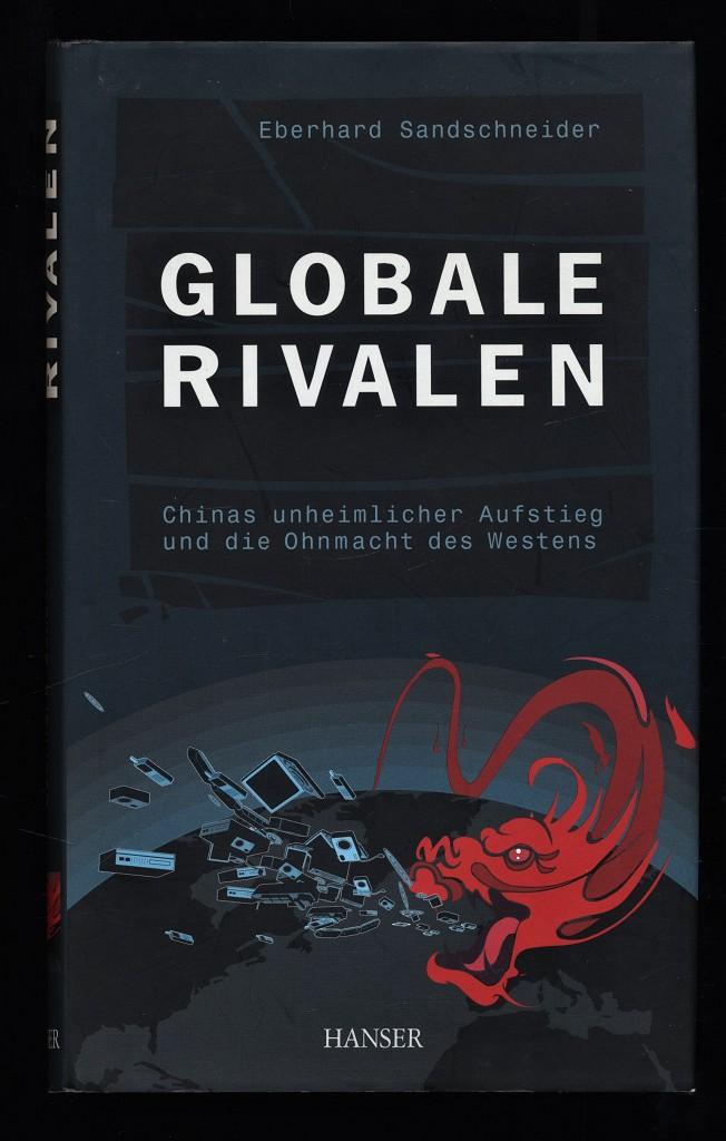 Globale Rivalen : Chinas unheimlicher Aufstieg und die Ohnmacht des Westens.