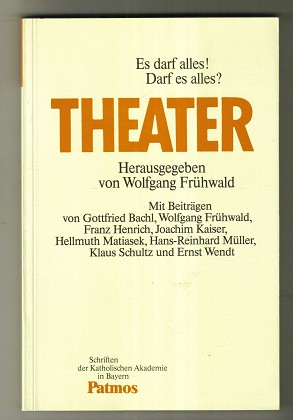 Theater. Es darf alles! Darf es alles? Schriften der Katholischen Akademie in Bayern Band 130. 1. Aufl.,