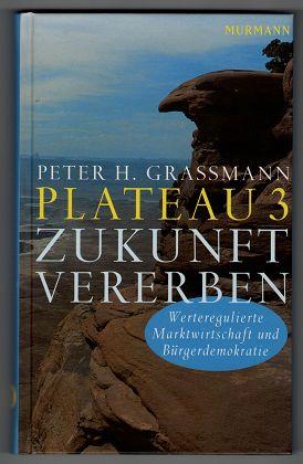Plateau 3: Zukunft vererben. Werteregulierte Marktwirtschaft und Bürgerdemokratie. 1. Aufl.,