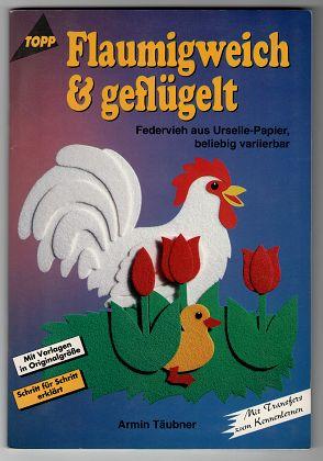 Flaumigweich u. geflügelt. Federvieh aus Urselle-Papier, beliebig variierbar. Mit Vorlagen in Originalgrösse. 1. Aufl.,