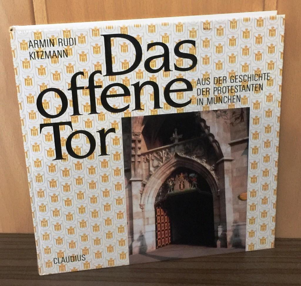 Das offene Tor. Aus der Geschichte der Protestanten in München.