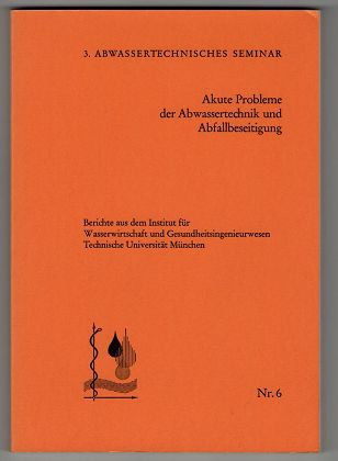 Akute Probleme der Abwassertechnik und Abfallbeseitigung. 3. Abwassertechnisches Seminar.