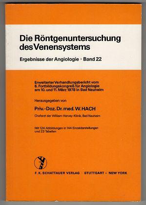 Die Röntgenuntersuchung des Venensystems : Erweiterter Verhandlungsbericht vom 6. Fortbildungskongress für Angiologie am 10. u. 11. März 1978 in Bad Nauheim.
