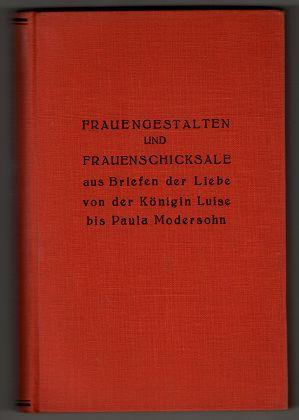 Frauengestalten und Frauenschicksale aus Briefen der Liebe : Von der Königin Luise bis Paula Modersohn.