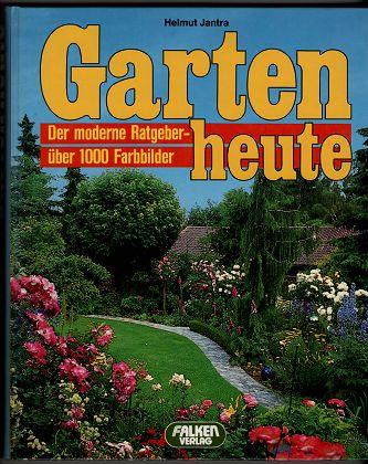 Garten heute : Der moderne Ratgeber, über 1000 Farbbilder. Falken-Sachbuch.