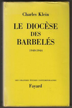 Le Diocèse des barbelés 1940 - 1944 / Charles Klein. Préf. de Jean Rodhain. Les grandes études contemporaines.