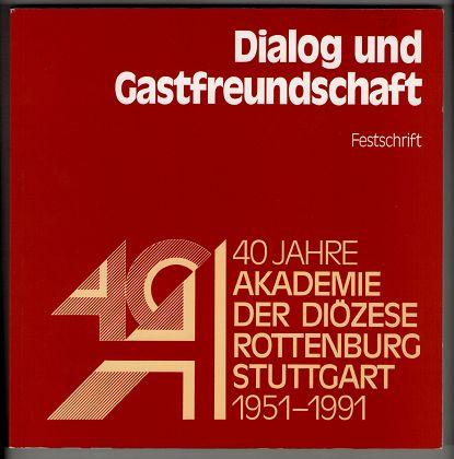 Dialog und Gastfreundschaft : Bd. 1. Festschrift 40 Jahre Akademie der Diözese Rottenburg-Stuttgart; 1951 - 1991 , Festschrift.