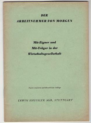 Der Arbeitnehmer von morgen : Mit-Eigner und Mit-Träger in der Wirtschaftsgesellschaft / Erwin Häussler. 2. erweit. u. überarb. Aufl.,
