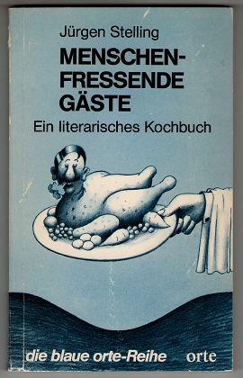 Menschenfressende Gäste : Ein literarisches Kochbuch. Die blaue Orte-Reihe , Bd. 6