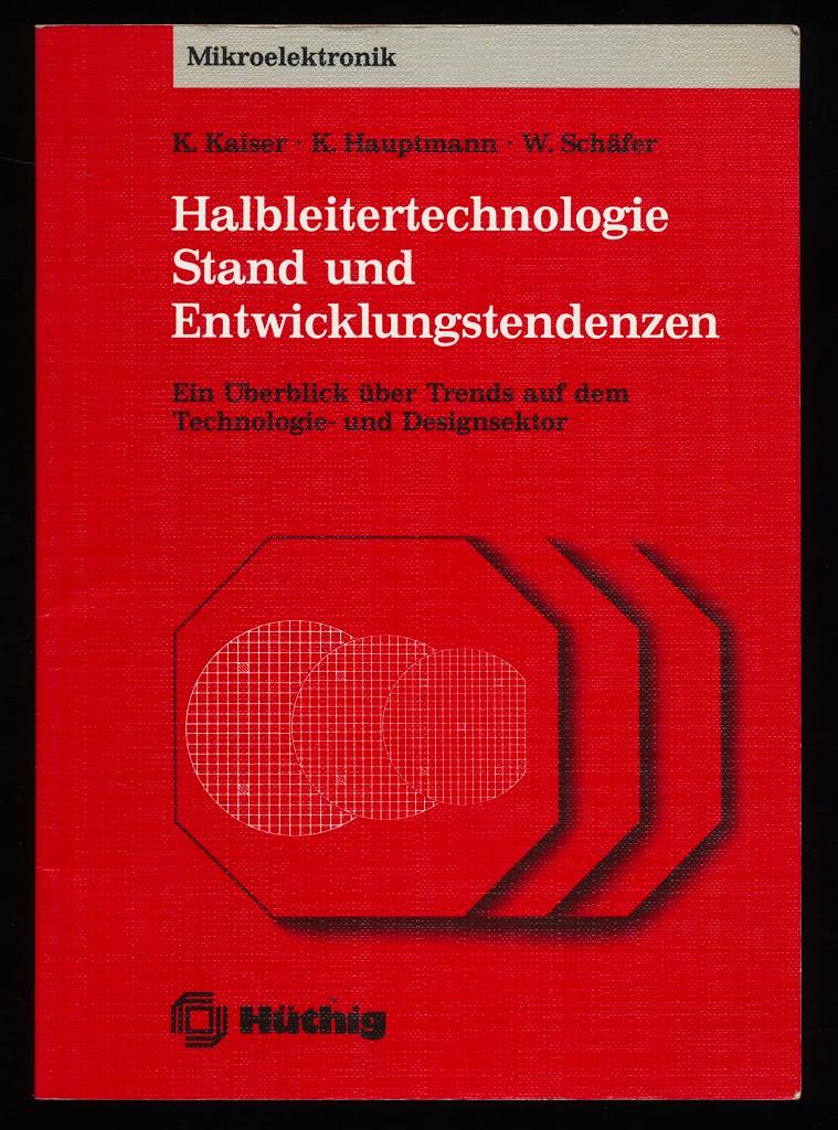 Halbleitertechnologie : Stand und Entwicklungstendenzen. Ein Überblick über Trends auf dem Technologie- und Designsektor. Mikroelektronik ; Bd. 2.
