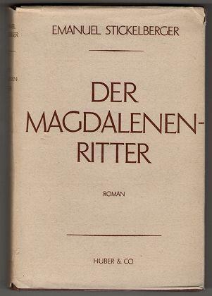 Der Magdalenenritter : Ein Roman um Arnold von Brescia. Gesammelte Werke in 12 Einzelbänden / Stickelberger, Band [5] Der Gesamtausg. 13.-15. Tsd.,