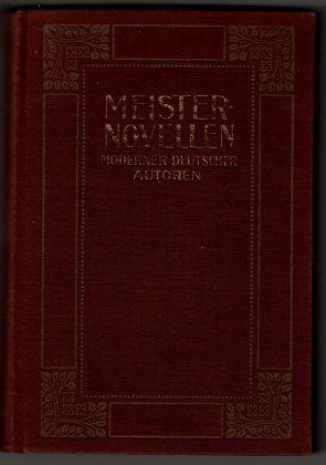 Meisternovellen moderner deutscher Autoren : 18 Novellen von Hans Land, Anton von Perfall, Hans von Kahlenberg.