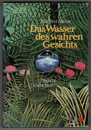 Das Wasser des wahren Gesichts : Magische Geschichten. Lebensreiseführer. Orig.-Ausg.