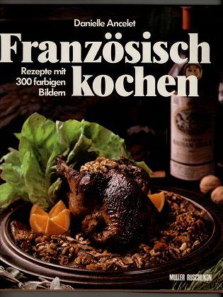 Französisch kochen : Rezepte mit 300 farbigen Bildern.