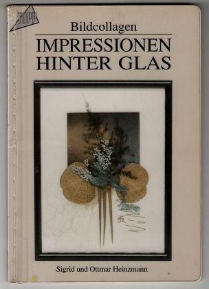 Impressionen hinter Glas : Bildcollagen. 1. Aufl.,
