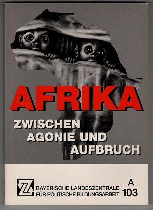 Afrika zwischen Agonie und Aufbruch. Bayerische Landeszentrale für Politische Bildungsarbeit : A 103 1. Aufl.,