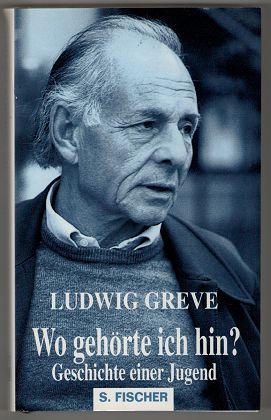 Greve, Ludwig: Wo gehörte ich hin? Geschichte einer Jugend. 2. Aufl., 4. - 5. Tsd.,