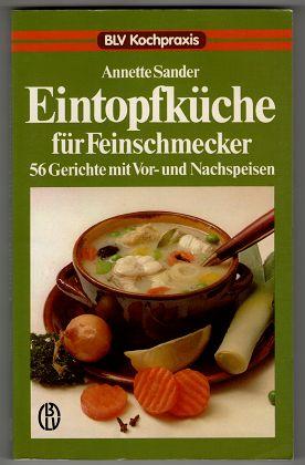 Eintopfküche für Feinschmecker : 56 Gerichte mit Vor- und Nachspeisen. BLV-Kochpraxis.