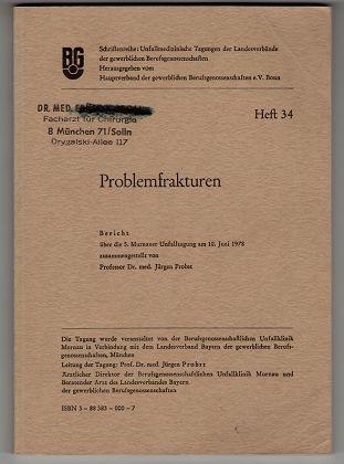 Probst, Jürgen [Hrsg.]: Problemfrakturen : Bericht über die 5. Murnauer Unfalltagung am 10. Juni 1978. Schriftenreihe: Unfallmedizinische Tagungen der Landesverbände der Gewerblichen Berufsgenossenschaften ; H. 34.