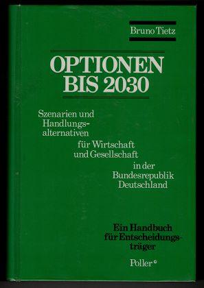 Option bis 2030 : Szenarien und Handlungsalternativen für Wirtschaft und Gesellschaft in der Bundesrepublik Deutschland. Ein Handbuch für Entscheidungsträger.