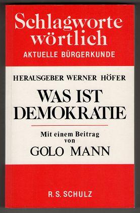 Höfer, Werner [Hrsg.] und Golo Mann: Was ist Demokratie? Schlagworte wörtlich ; [Bd. 1]